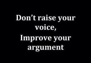 Don't raise your voice